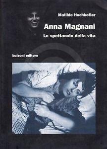 Anna Magnani Lo spettacolo della vita