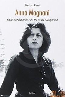 Anna Magnani Attrice dai mille volti Barbara Rossi