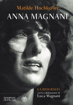 Anna Magnani La Biografia Matilde Hochkofler
