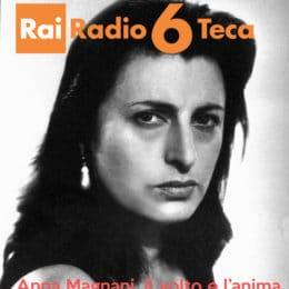 Anna Magnani, il volto e l'anima - Rai Radio 6 Teca