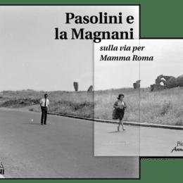 Pasolini e la Magnani sulla via di Mamma Roma